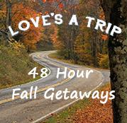 LOVE's a Trip - 48 Hour Fall Getaways